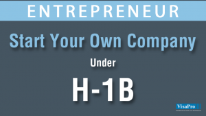 Starting A Company On H1B Visa AS A Entrepreneur.