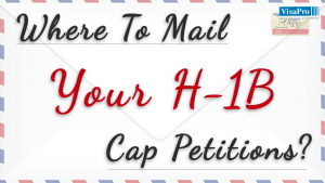 Where To Mail Your H1B Cap Petitions.