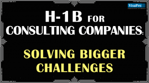 Challenges For Consulting Companies Filing H1B Visa.