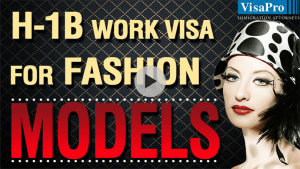 Learn All About H1B Visa Requirements For Fashion Models.