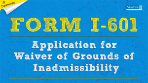 Download Form I-601 Application For Waiver of Grounds of Inadmissibility Instructions.