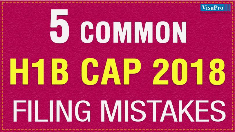 5 Common H1B Cap 2018 Filing Mistakes