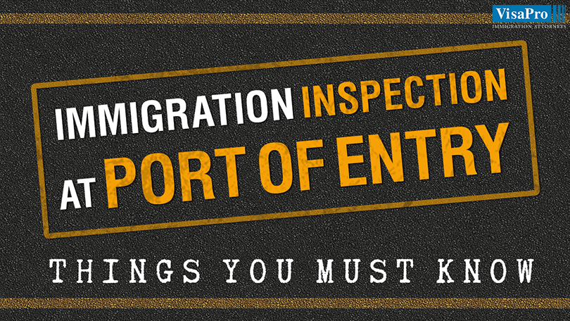 All About Immigration Inspection At U.S. Port of Entry