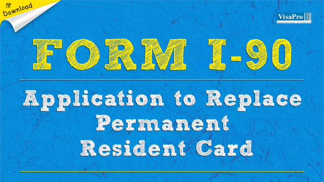 uscis form i-90 - application to replace permanent resident card