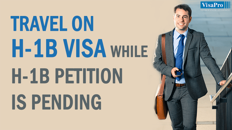 How To Travel On H1B Visa While H1B Petition Is Pending?
