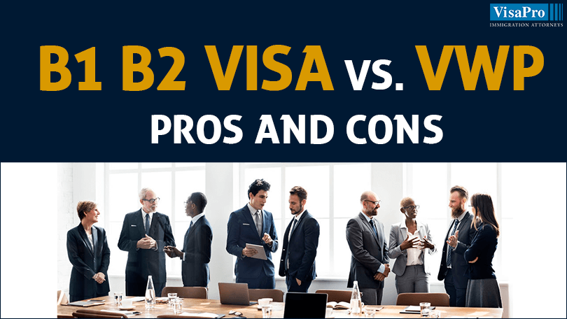 Pros & Cons of B1 B2 Visa vs. US Visa Waiver Program.