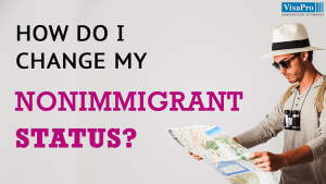 How To Successfully Change Nonimmigrant Status In The US?