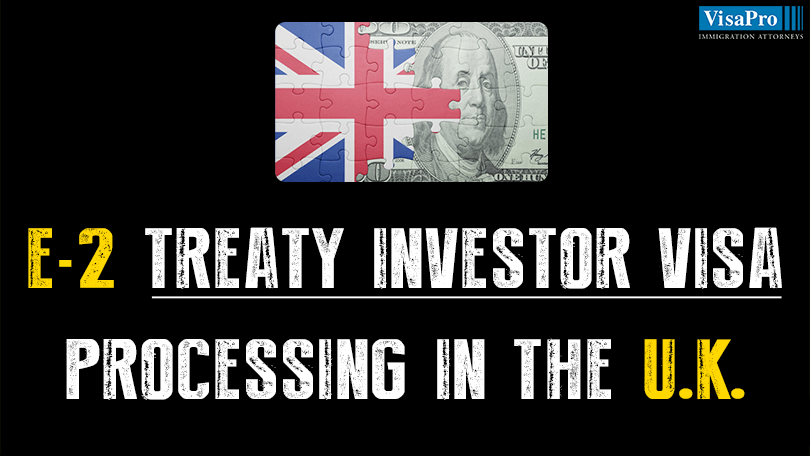 E2 Treaty Investor Visa Processing In London, U K  - VisaPro