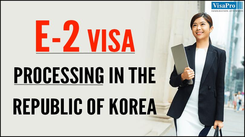E2 Treaty Investor Visa Processing In The Republic Of Korea.