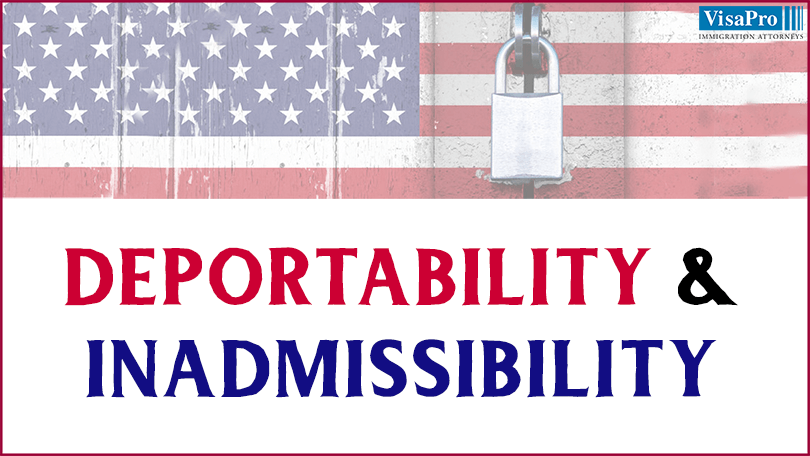 Inadmissibility And Deportability: How They Obstruct Your Path?