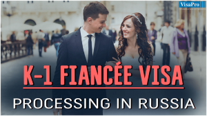 K1 Visa Process In Russia: What Should You Know?