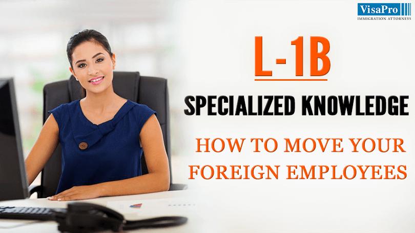 L1B Specialized Knowledge: Do You Qualify?