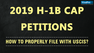 How To Properly File 2019 H1B Cap Petitions With USCIS