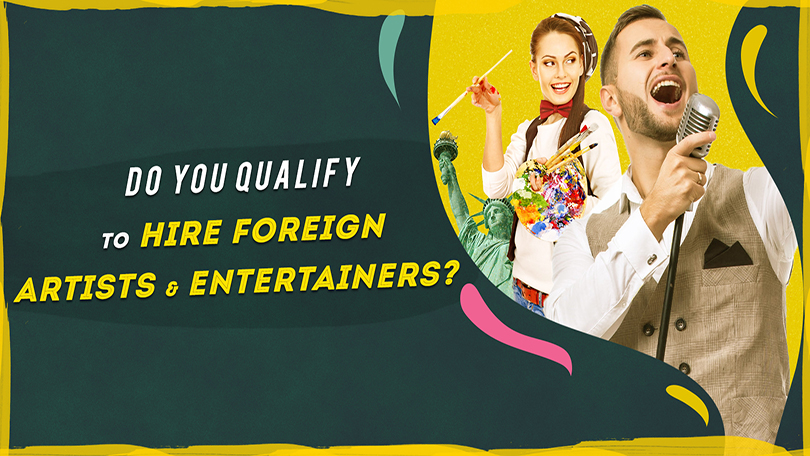 Do You Qualify To Hire Foreign Artists And Entertainers?