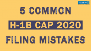 5 Common H1B Cap 2020 Filing Mistakes