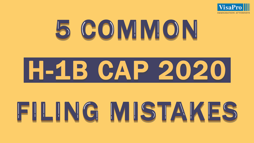 5 Common H1B Cap 2020 Filing Mistakes - How to Avoid Them