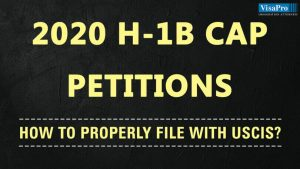 How To Properly File 2020 H1B Cap Petitions With USCIS